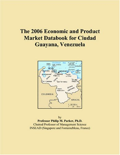 The 2006 Economic and Product Market Databook for Ciudad Guayana, Venezuela