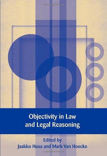 Objectivity in Law and Legal Reasoning (European Academy of Legal Theory Series)