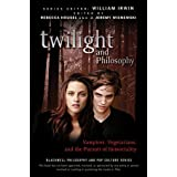 Twilight and Philosophy: Vampires, Vegetarians, and the Pursuit of Immortality (The Blackwell Philosophy and Pop Culture Series)by Rebecca Housel