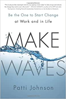 Make Waves: Be The One To Start Change At Work And In Life