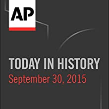 Today in History: September 30, 2015  by  Associated Press Narrated by Camille Bohannon
