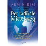 """Der radikale Mittelweg: �berwindung von Atheismus und Monotheismus - Das Buch zum aktuellen Paradigmenwechselvon """"Armin Risi"""""""