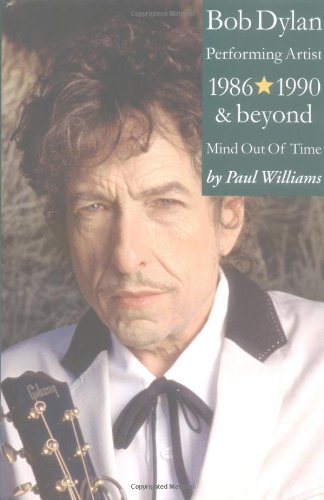 Bob Dylan: Performing Artist Volume 3: Mind Out Of Time 1986 And Beyond