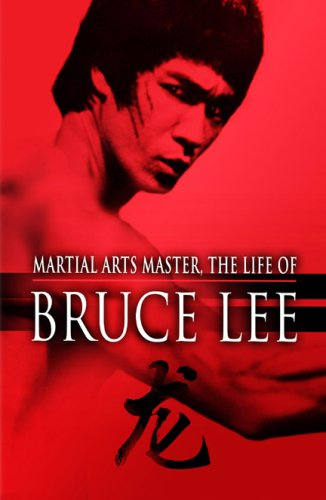 Bruce Lee: Martial Arts Master, the Life of Bruce Lee