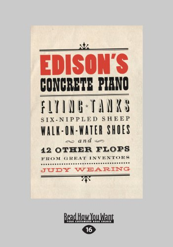 Edison's Concrete Piano: Flying Tanks, Six-Nippled Sheep, Walk-On-Water Shoes, and 12 Other Flops from Great Inventors (Large Print 16pt)