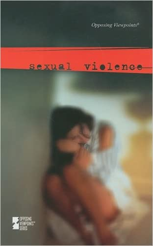 Sexual Violence (Opposing Viewpoints)