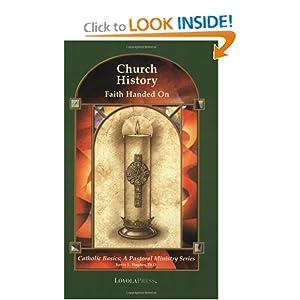 Church History: Faith Handed On (Catholic Basics: A Pastoral Ministry Series) Kevin L. Hughes PhD and Thomas P. Walters PhD