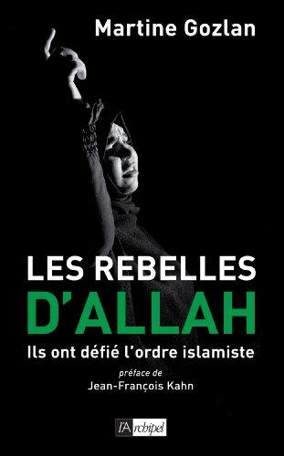 Les rebelles d'Allah : Ils ont défié l'ordre islamiste (Politique, idée, société) en ligne