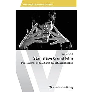 Stanislawski und Film: Das «System» als Paradigma der Schauspieltheorie