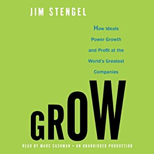 Grow: How Ideals Power Growth and Profit at the World's Greatest Companies | [Jim Stengel]
