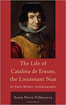 lieutenant nun various experiences of catalina Meet catalina de erauso, the lieutenant nun  many of the herders had musical  instruments with them both in the summer mountain  the experience of ordinary  people in the exceptional circumstances that predominated.