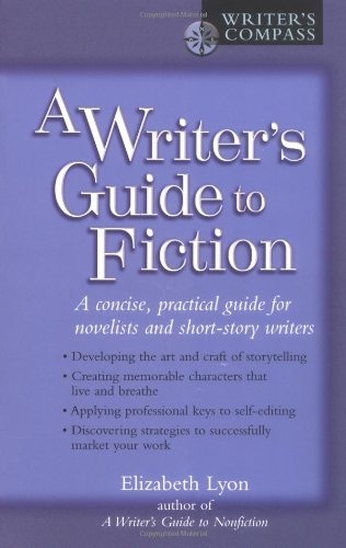 A Writer's Guide to Fiction: A Concise, Practical Guide for Novelists and Short-Story Writers (Writer's Compass)