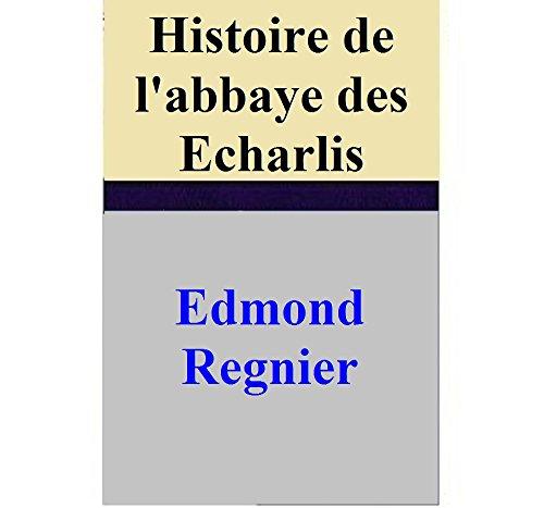 Edmond Regnier - Histoire de l'abbaye des Echarlis (French Edition)