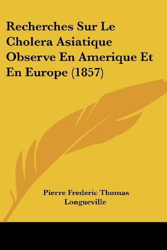 Recherches Sur Le Cholera Asiatique Observe En Amerique Et En Europe (1857)
