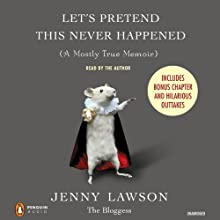 Let's Pretend This Never Happened (A Mostly True Memoir) (       UNABRIDGED) by Jenny Lawson Narrated by Jenny Lawson