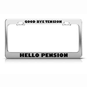 Goodbye Tension Hello Pension Humor License Plate Frame Stainless