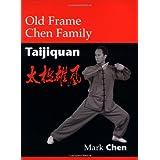 Old Frame Chen Family Taijiquan ~ Mark Chen