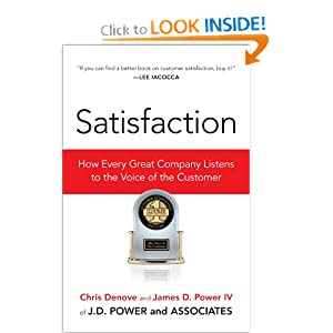 Satisfaction: How Every Great Company Listens to the Voice of the Customer Chris Denove and James Power