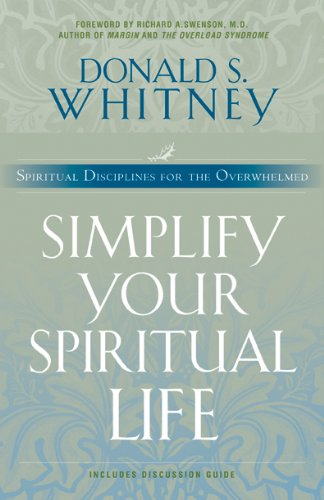 Simplify Your Spiritual Life Spiritual Disciplines for the Overwhelmed