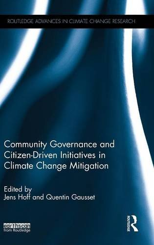 Community Governance and Citizen-Driven Initiatives in Climate Change Mitigation (Routledge Advances in Climate Change Research)