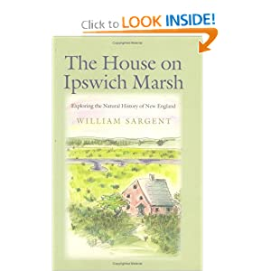 The House on Ipswich Marsh: Exploring the Natural History of New England by William Sargent