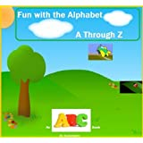 Fun with the Alphabet A Through Z - An ABC Book