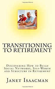 Transitioning to Retirement: Discovering How to Build Social Networks, Self-Worth and Structure in Retirement by CreateSpace Independent Publishing Platform