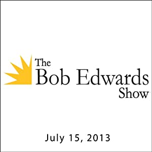 The Bob Edwards Show, Paul Schomer, Sally Ellyson, and Dan Messe, July 15, 2013 | [Bob Edwards]