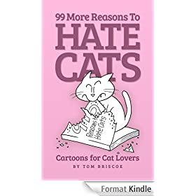 99 More Reasons to Hate Cats: Cartoons for Cat Lovers