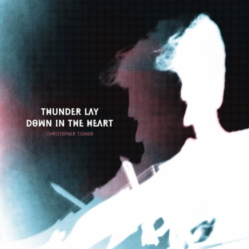 Christopher Tignor-Thunder Lay Down In The Heart-2014-NJS Download