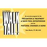 Walk Tall!: An Exercise Program for the Prevention & Treatment of Back Pain, Osteoporosis and the Postural Changes of Aging