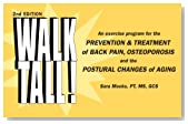 Walk Tall! An Exercise Program for the Prevention & Treatment of Back Pain, Osteoporosis and the Postural Changes of Aging, 2nd Edition