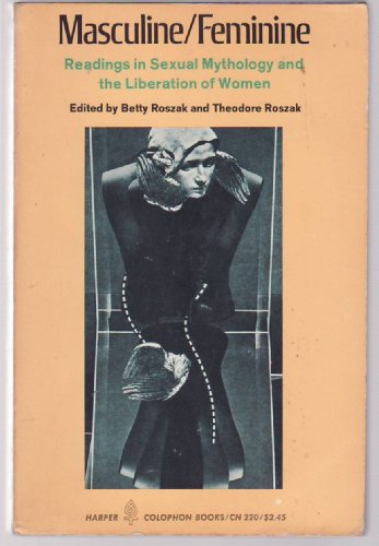 Masculine / Feminine - Readings In Sexual Mythology And the Liberation Of Women, Betty & Theodore Roszak