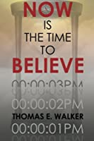 Now is the Time to Believe [Kindle Edition]