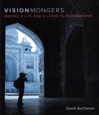 VisionMongers:Making a Life and a Living in Photography (Voices That Matter)