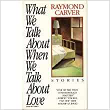 a review of what we talk about when we think about love by raymond carver Buy what we talk about when we talk about love by raymond carver from amazon's fiction books store everyday low prices on a huge range of new releases and classic fiction  it is an attempt i think to blend the particular and the universal, moving away from a straight narrative retelling in search of a larger truth  raymond carver is.