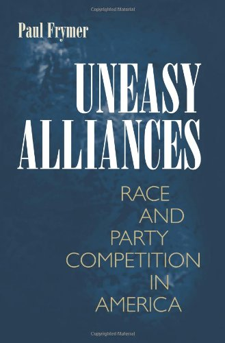 Uneasy Alliances: Race and Party Competition in America...