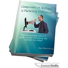 Comprendre et Appliquer le Marketing d'Affiliation: Quelles strat�gies utiliser et quelles erreurs �viter pour faire exploser vos ventes