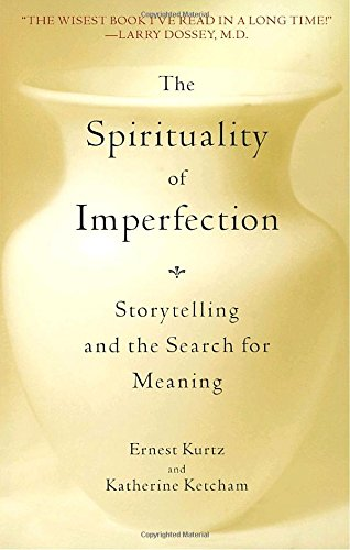 The Spirituality of Imperfection: Storytelling and the Search for Meaning: Storytelling and the Journey to Wholeness