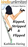 Ripped, Stripped and Flipped (A Designer Mystery Book 2)