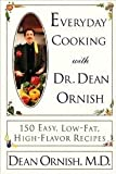 Everyday Cooking With Dr. Dean Ornish: 150 Easy, Low-Fat, High-Flavor Recipes,1 editon