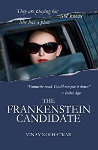 (FREE on 2/14) The Frankenstein Candidate: A Woman Awakens To A Web Of Deceit by Vinay Kolhatkar - http://eBooksHabit.com
