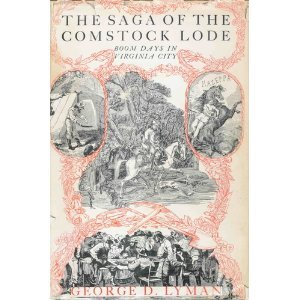 The Saga of the Comstock Lode: Boom Days in Virginia City, Nevada, George Dunlap Lyman