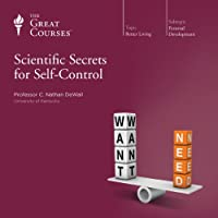 Scientific Secrets for Self-Control  by The Great Courses Narrated by Professor C. Nathan DeWall