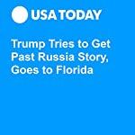 Trump Tries to Get Past Russia Story, Goes to Florida | David Jackson