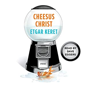 Cheesus Christ: A Story from Suddenly, a Knock on the Door | [Etgar Keret]