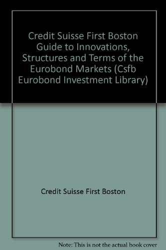 the-csfb-guide-to-innovations-structures-and-terms-of-the-eurobond-markets
