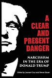 img - for A Clear and Present Danger: Narcissism in the Era of Donald Trump book / textbook / text book