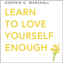 Learn to Love Yourself Enough: Seven Steps Series (       UNABRIDGED) by Andrew G. Marshall Narrated by Charlotte Strevens
