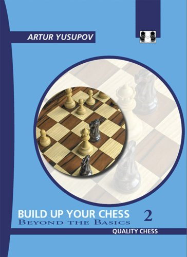 Build Up Your Chess: Beyond the Basics v. II